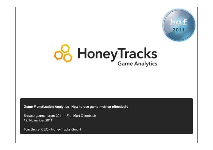 Game Monetization Analytics: How to use game metrics effectivelyBrowsergames forum 2011 – Frankfurt-Offenbach19. November ...