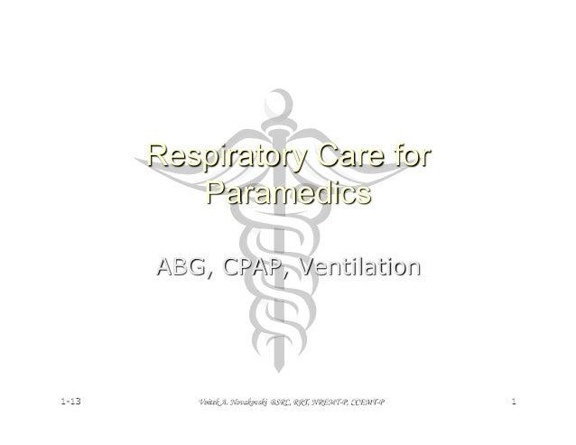 Respiratory Care for          Paramedics       ABG, CPAP, Ventilation1-13      Voitek A. Novakovski BSRC, RRT, NREMT-P, CC...