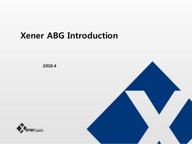 Xener ABG Introduction 2010.4