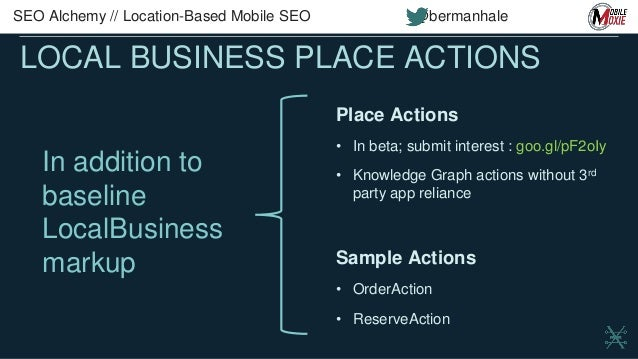 MOBILE INTENT IS DIFFERENT Get quick information Get to the brick & mortar Convert on the go SEO Alchemy // Location-Based...
