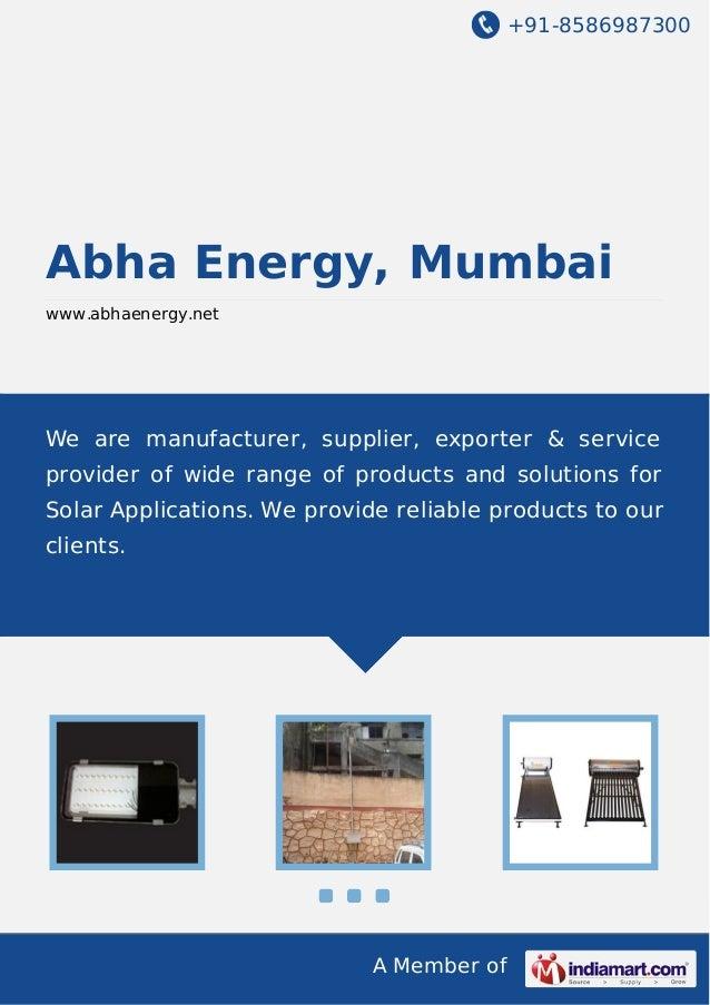 +91-8586987300 A Member of Abha Energy, Mumbai www.abhaenergy.net We are manufacturer, supplier, exporter & service provid...