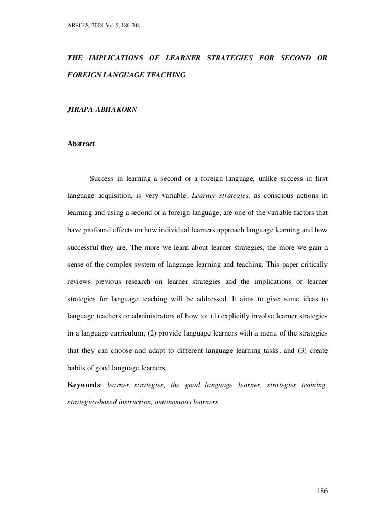 ARECLS, 2008, Vol.5, 186-204.THE IMPLICATIONS OF LEARNER STRATEGIES FOR SECOND ORFOREIGN LANGUAGE TEACHINGJIRAPA ABHAKORNA...