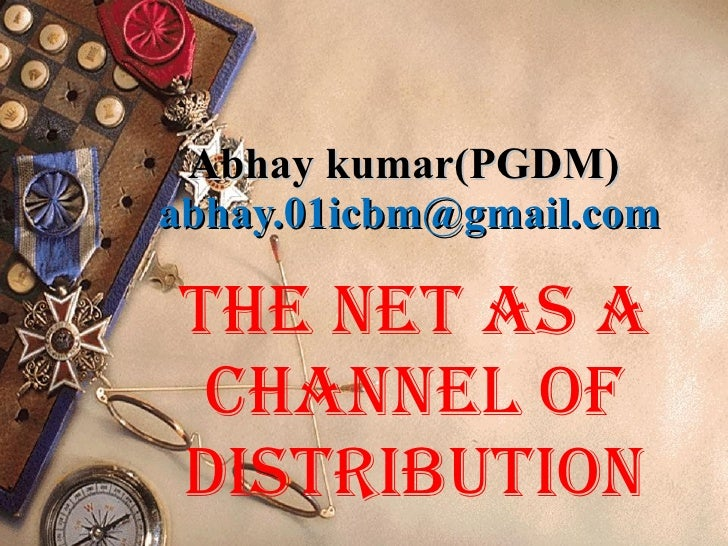 Abhay kumar(PGDM)  [email_address] The Net As A Channel of Distribution