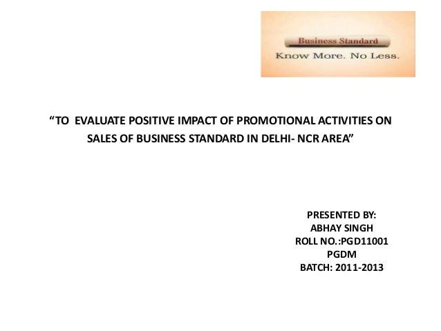 """""""TO EVALUATE POSITIVE IMPACT OF PROMOTIONAL ACTIVITIES ON      SALES OF BUSINESS STANDARD IN DELHI- NCR AREA""""             ..."""
