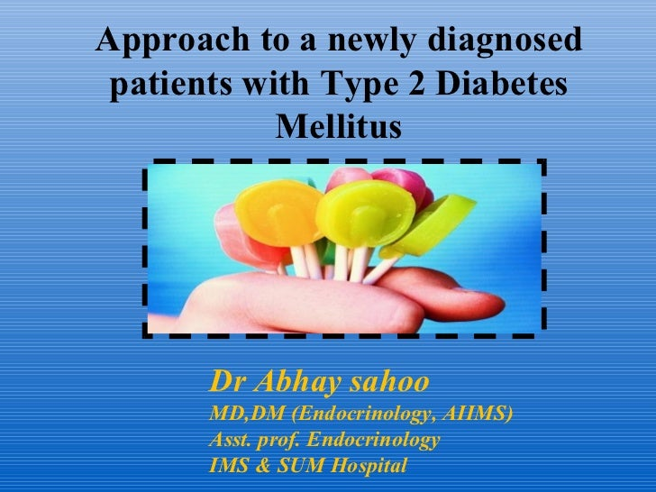 Approach to a newly diagnosed patients with Type 2 Diabetes            Mellitus       Dr Abhay sahoo       MD,DM (Endocrin...