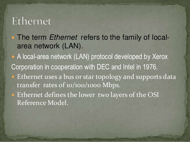  The term Ethernet refers to the family of local-  area network (LAN). A local-area network (LAN) protocol developed by ...