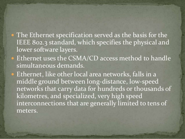  The Ethernet specification served as the basis for the  IEEE 802.3 standard, which specifies the physical and  lower sof...