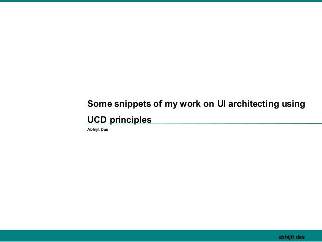123Greetings abhijit das I user researcherabhijit dasSome snippets of my work on UI architecting usingUCD principlesAbhiji...