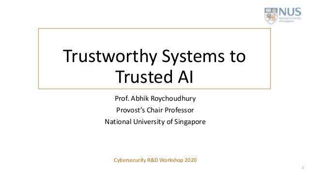 Trustworthy Systems to Trusted AI Prof. Abhik Roychoudhury Provost's Chair Professor National University of Singapore 1 Cy...