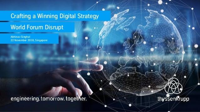 Crafting a Winning Digital Strategy World Forum Disrupt Abhinav Singhal 22 November 2018, Singapore