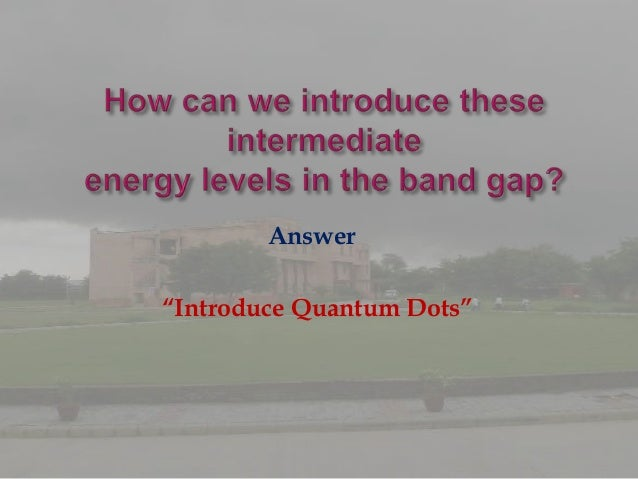    A quantum dot is a portion of    matter (e.g., semiconductor)    whose excitons are confined in    all three spatial d...