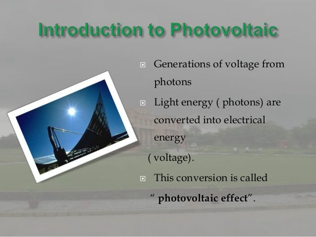     Generations of voltage from     photons    Light energy ( photons) are     converted into electrical     energy    (...