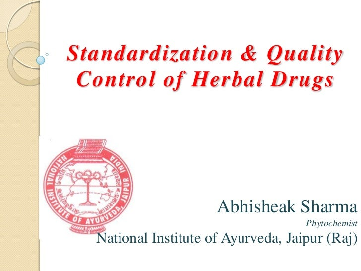 standardization of herbal drugs Hence for herbal drugs and products, standardization should encompass the entire field of study from cultivation of medicinal plant to its clinical.
