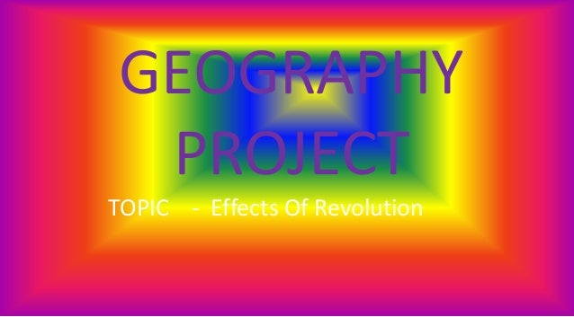 GEOGRAPHY PROJECT TOPIC - Effects Of Revolution