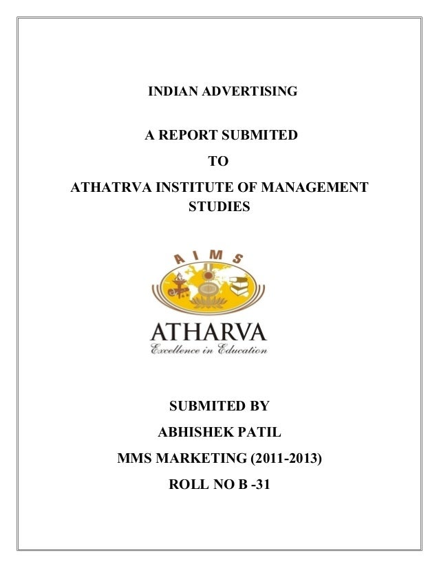 INDIAN ADVERTISING A REPORT SUBMITED TO ATHATRVA INSTITUTE OF MANAGEMENT STUDIES SUBMITED BY ABHISHEK PATIL MMS MARKETING ...