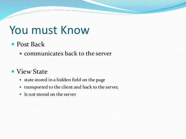 ASP.NET States  Session State  allows the state of objects (serializable) to be stored for a single session (lifetime of...