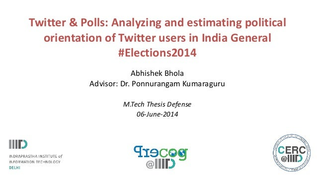 Twitter & Polls: Analyzing and estimating political orientation of Twitter users in India General #Elections2014 Abhishek ...