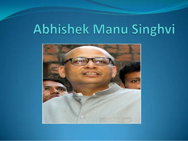 Introduction Dr Abhishek Manu Singhvi is an eminent jurist, parliamentarian, visible media  personality, well known colum...