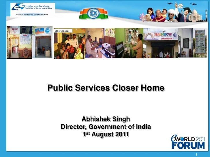 Public Services Closer Home          Abhishek Singh   Director, Government of India          1st August 2011              ...