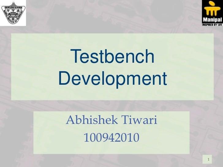 TestbenchDevelopmentAbhishek Tiwari  100942010                  1