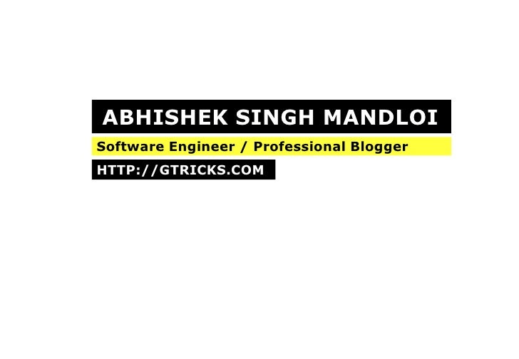 ABHISHEK SINGH MANDLOI<br />Software Engineer / Professional Blogger<br />HTTP://GTRICKS.COM<br />