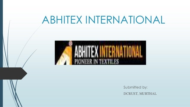 ABHITEX INTERNATIONAL Submitted by: DCRUST, MURTHAL