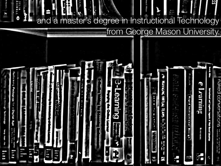 and a master's degree in Instructional Technology                   from George Mason University.