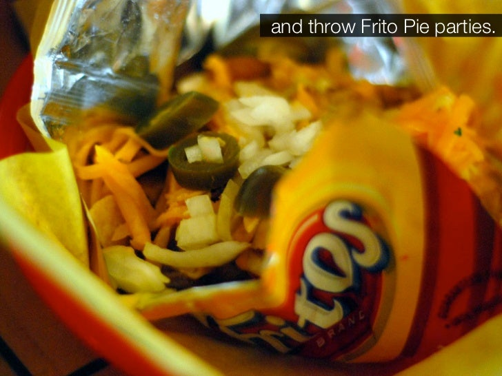 and throw Frito Pie parties.