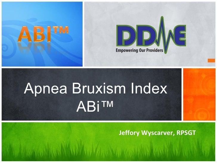 Apnea Bruxism Index ABi™ Jeffory Wyscarver, RPSGT