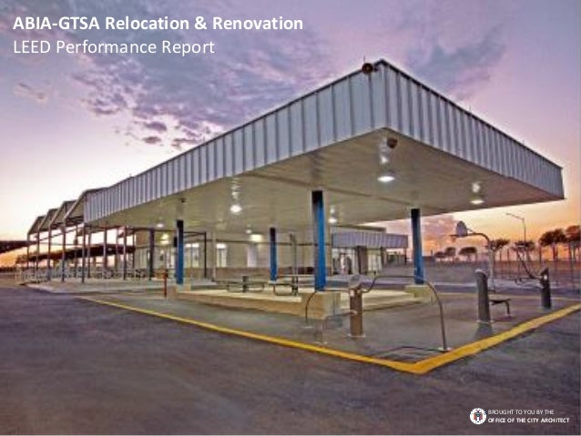 ABIA-GTSA Relocation & Renovation LEED Performance Report BROUGHT TO YOU BY THE OFFICE OF THE CITY ARCHITECT