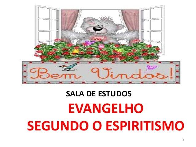 SALA DE ESTUDOS     EVANGELHOSEGUNDO O ESPIRITISMO                       1