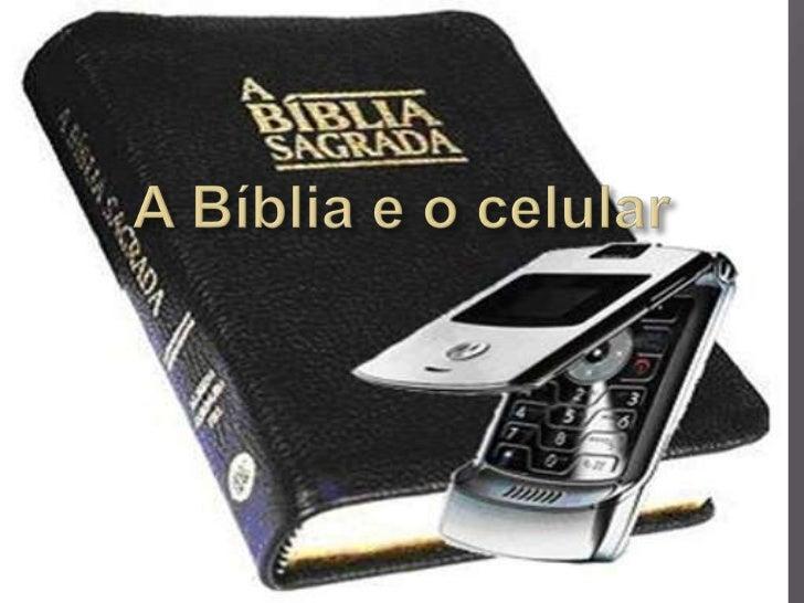 Já imaginou o que aconteceria setratássemos a nossa Bíblia do jeito   que tratamos o nosso celular?