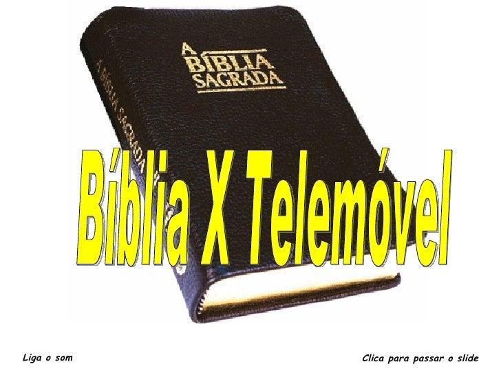 A BÍBLIA E O CELULAR Liga o som Clica para passar o slide Bíblia X Telemóvel