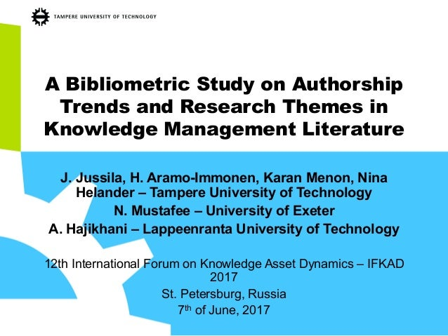 A Bibliometric Study on Authorship Trends and Research Themes in Knowledge Management Literature J. Jussila, H. Aramo-Immo...