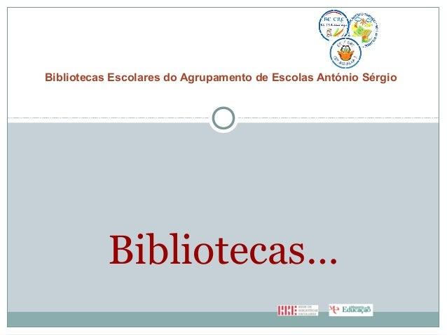 Bibliotecas… Bibliotecas Escolares do Agrupamento de Escolas António Sérgio