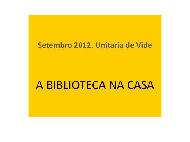 A biblioteca da nosa casaSetembro 2012. Unitaria de VideA BIBLIOTECA NA CASA