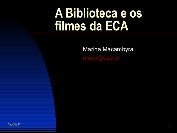 A Biblioteca e os filmes da ECA Marina Macambyra [email_address]