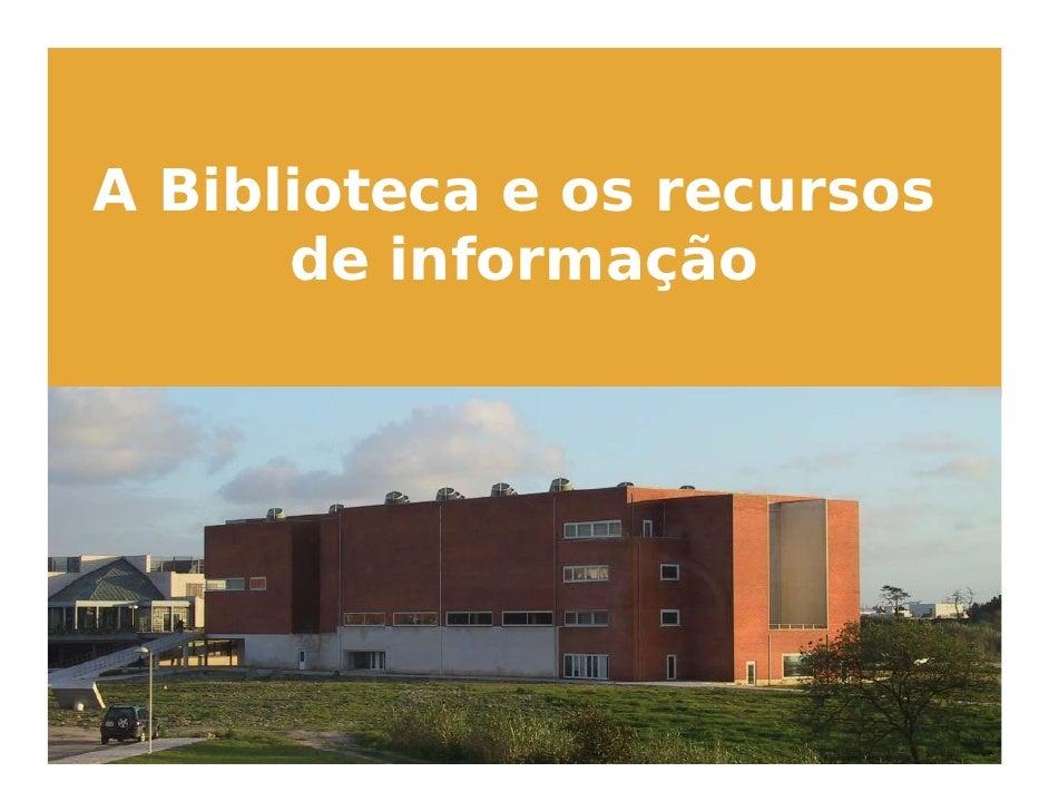 A Biblioteca e A Biblioteca                os recursos       de informação e os recursos de informação