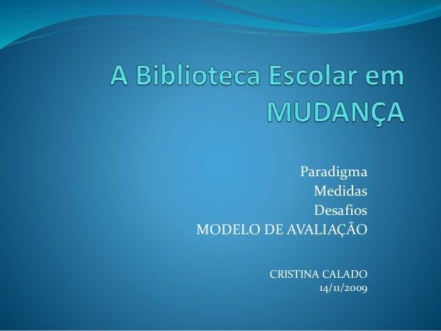 Paradigma Medidas Desafios MODELO DE AVALIAÇÃO CRISTINA CALADO 14/11/2009