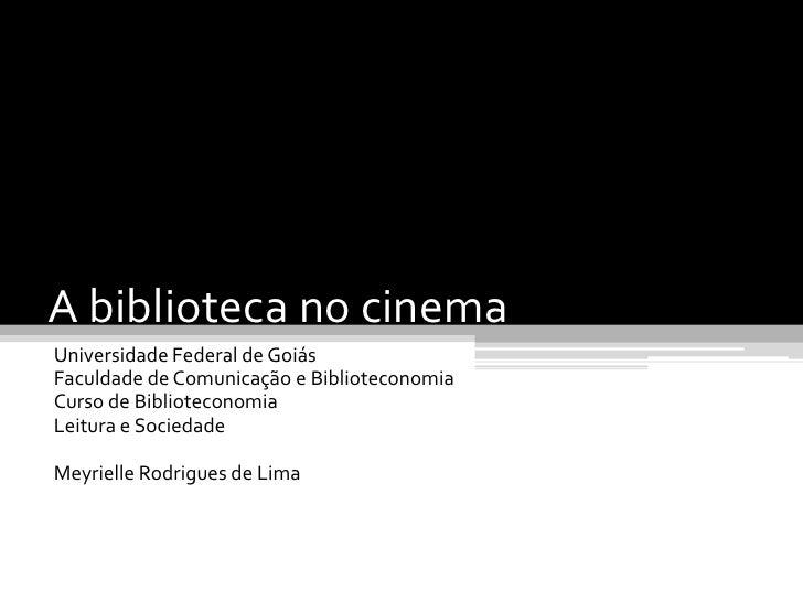 A biblioteca no cinemaUniversidade Federal de GoiásFaculdade de Comunicação e BiblioteconomiaCurso de BiblioteconomiaLeitu...