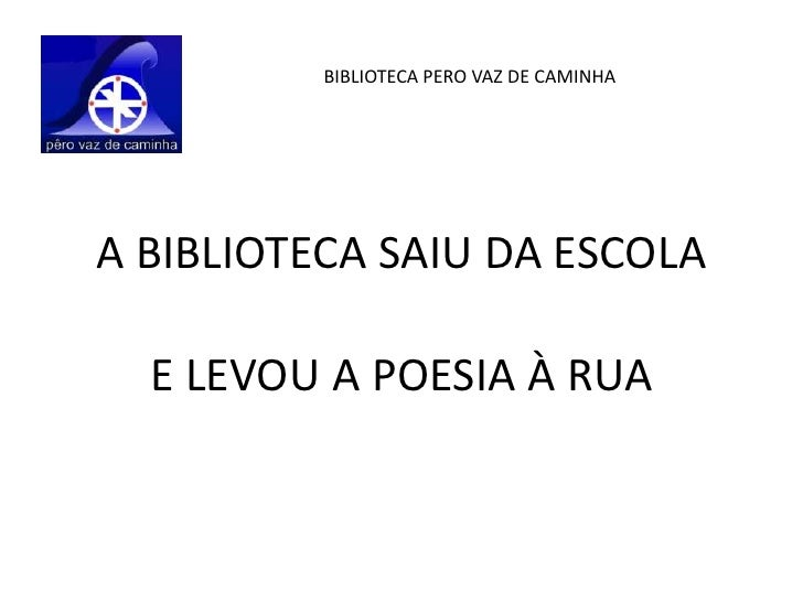 BIBLIOTECA PERO VAZ DE CAMINHAA BIBLIOTECA SAIU DA ESCOLA  E LEVOU A POESIA À RUA
