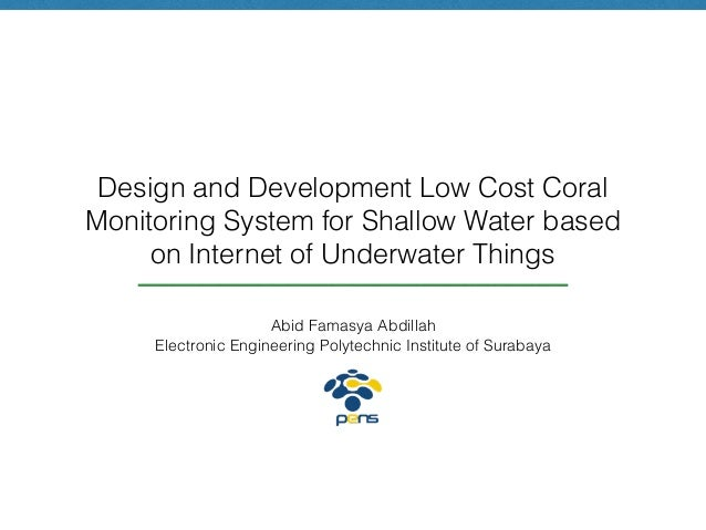 Design and Development Low Cost Coral Monitoring System for Shallow Water based on Internet of Underwater Things Abid Fama...