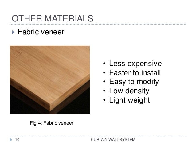 OTHER MATERIALS CURTAIN WALL SYSTEM  Fabric veneer • Less expensive • Faster to install • Easy to modify • Low density • ...