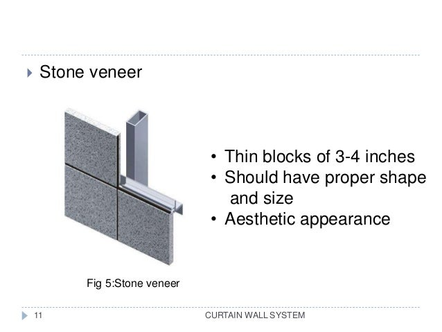CURTAIN WALL SYSTEM  Stone veneer Fig 5:Stone veneer • Thin blocks of 3-4 inches • Should have proper shape and size • Ae...