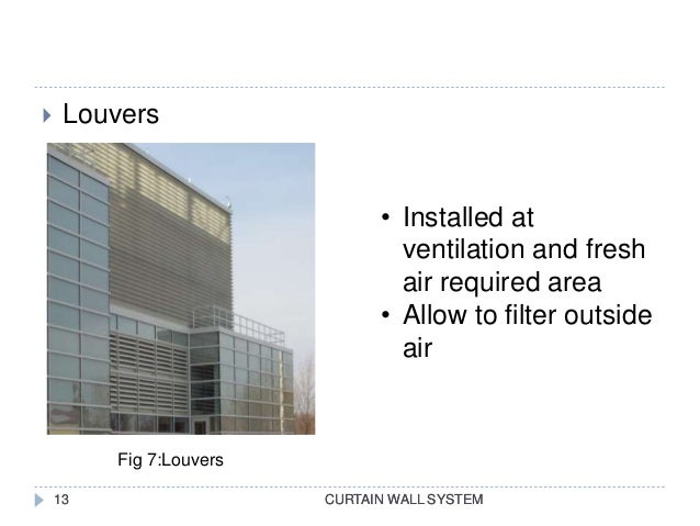 CURTAIN WALL SYSTEM  Louvers CURTAIN WALL SYSTEM13 • Installed at ventilation and fresh air required area • Allow to filt...