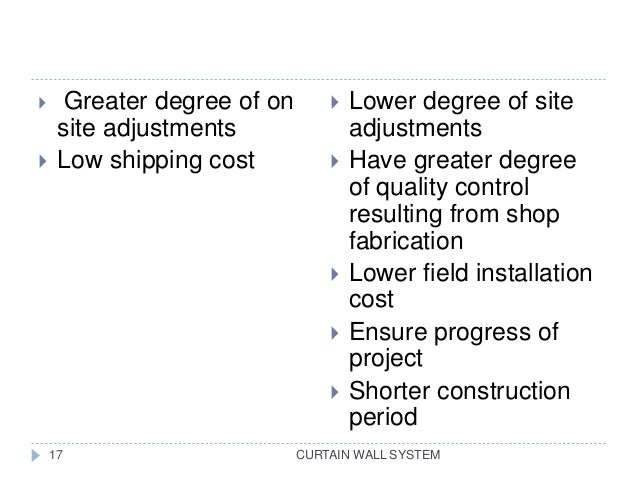 CURTAIN WALL SYSTEM  Greater degree of on site adjustments  Low shipping cost  Lower degree of site adjustments  Have ...
