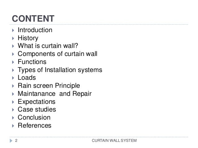CONTENT CURTAIN WALL SYSTEM  Introduction  History  What is curtain wall?  Components of curtain wall  Functions  Ty...
