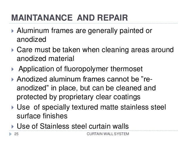 MAINTANANCE AND REPAIR CURTAIN WALL SYSTEM  Aluminum frames are generally painted or anodized  Care must be taken when c...