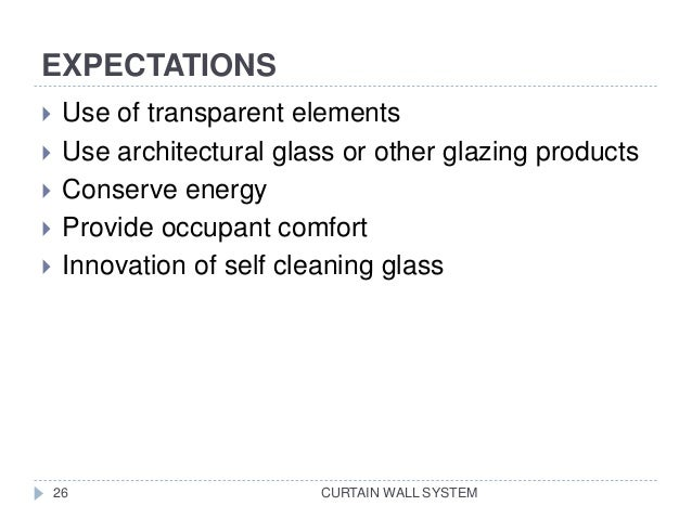 EXPECTATIONS CURTAIN WALL SYSTEM  Use of transparent elements  Use architectural glass or other glazing products  Conse...
