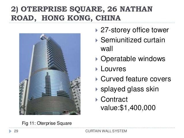 2) OTERPRISE SQUARE, 26 NATHAN ROAD, HONG KONG, CHINA CURTAIN WALL SYSTEM29  27-storey office tower  Semiunitized curtai...
